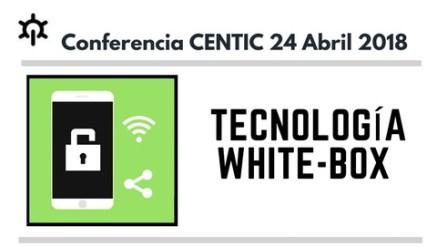 CONFERENCIA CENTIC TECNOLOGÍA WHITE-BOX.